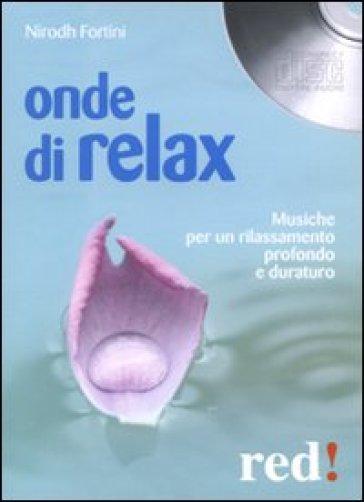 Onde di relax. Con CD Audio - Nirodh Fortini  