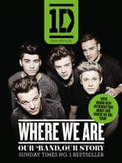 One Direction: Where We Are (100% Official): Our Band, Our Story