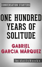 One Hundred Years of Solitude: A Novel by Gabriel Garcia Márquez Conversation Starters