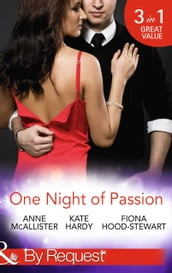 One Night of Passion: The Night that Changed Everything / Champagne with a Celebrity / At the French Baron s Bidding (Mills & Boon By Request)