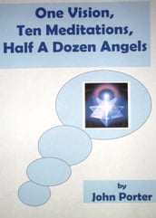 One Vision, Ten Meditations, Half A Dozen Angels