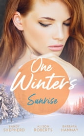 One Winter s Sunrise: Gift-Wrapped in Her Wedding Dress (Sydney Brides) / The Baby Who Saved Christmas / A Very Special Holiday Gift