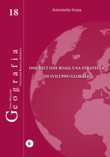 One belt one road, una strategia di sviluppo globale - Antonietta Ivona  