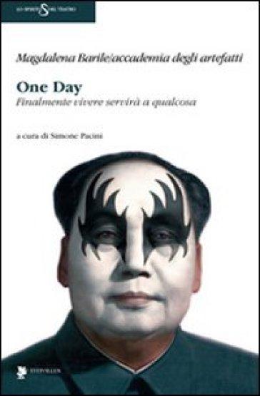 One day. Finalmente vivere servità a qualcosa - Magdalena Barile |