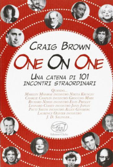 One on One. Una catena di 101 incontri straordinari - Craig Brown  
