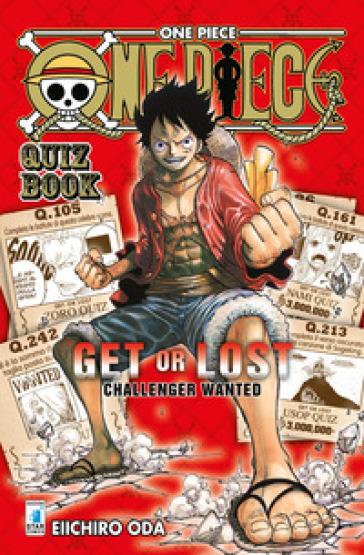 One piece. Quiz book. Get or lost. Challenger wanted. Ediz. illustrata - Eiichiro Oda | Thecosgala.com