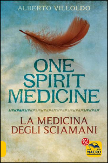 One spirit medicine. La medicina degli sciamani - Alberto Villoldo | Thecosgala.com