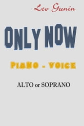 Only Now; Piano: Voice: Alto or Soprano
