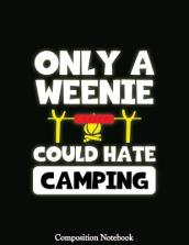 Only a Weenie Could Hate Camping Composition Notebook