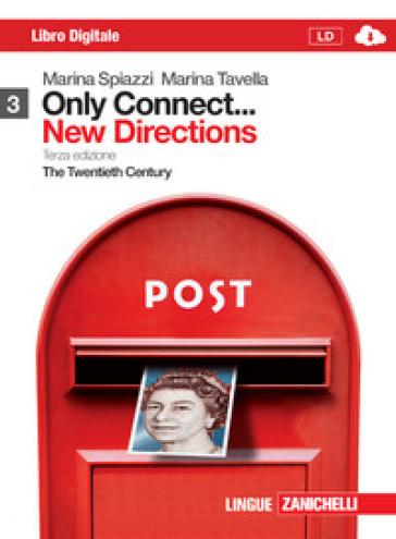 Only connect... new directions. Per le Scuole superiori. Con espansione online. 3: The twentieth century - Marina Spiazzi  