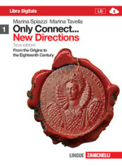 Only connect... new directions. Con espansione online. Per le Scuole superiori. 1.From the origins to the eighteenth century