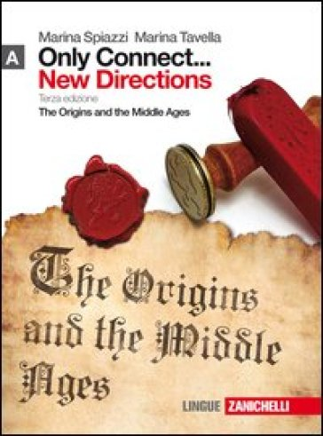 Only connect... new directions. Con espansione online. Per le Scuole superiori. 1.The origins and the middle ages
