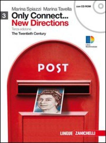 Only connect... new directions. Per le Scuole superiori. Con CD-ROM. Con espansione online. 3: The twentieth century - Marina Spiazzi |
