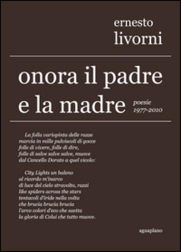 Onora il padre e la madre. Poesie (1977-2010) - Ernesto Livorni   Ericsfund.org
