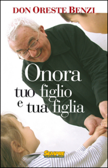 Onora tuo figlio e tua figlia - Oreste Benzi  