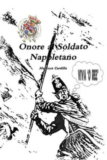 Onore al soldato napoletano. 2. - Massimo Cardillo  