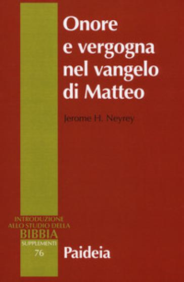 Onore e vergogna nel Vangelo di Matteo - Jerome H. Neyrey   Thecosgala.com