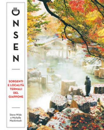 Onsen. Sorgenti e località termali del Giappone - Steve Wide |