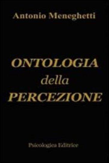 Ontologia della percezione - Antonio Meneghetti  