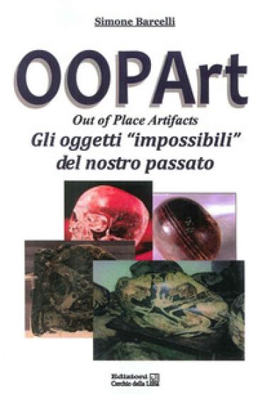 Oopart-out of place artifacts. Oggetti impossibili del nostro passato - Simone Barcelli | Thecosgala.com