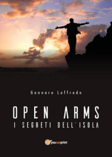 Open arms. I segreti dell'isola - Gennaro Loffredo |