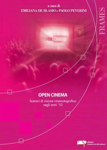 Open cinema. Scenari di visione cinematografica negli anni '10 - E. De Blasio |