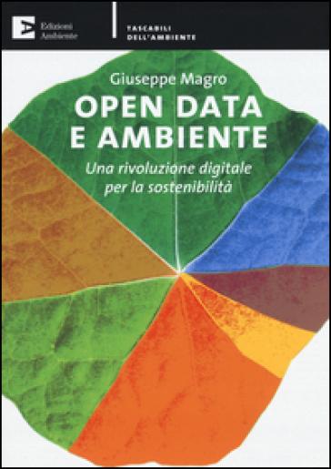 Open data e ambiente. Una rivoluzione digitale per la sostenibilità - Giuseppe Magro |