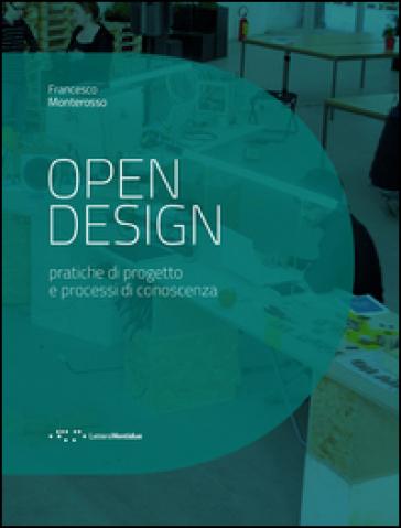 Open design. Pratiche di progetto e processi di conoscenza - Francesco Monterosso | Rochesterscifianimecon.com