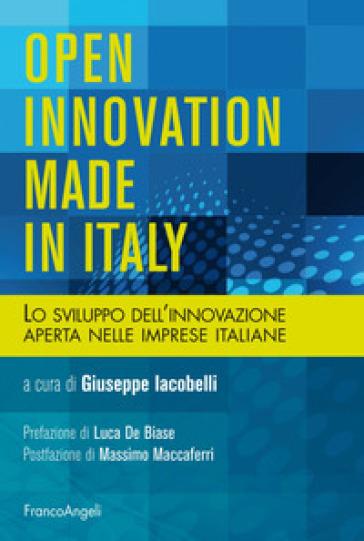 Open innovation made in Italy. Lo sviluppo dell'innovazione aperta nelle imprese italiane - G. Iacobelli |