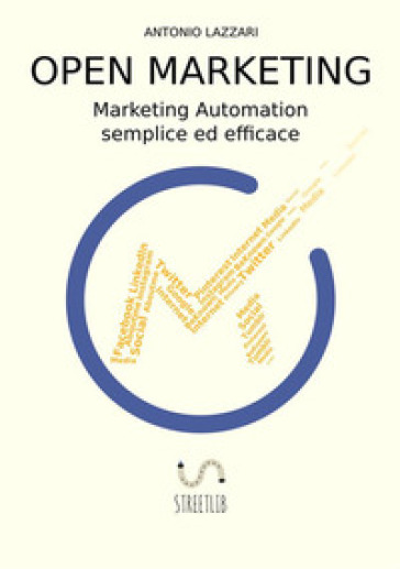 Open marketing. Marketing automation semplice ed efficace - Antonio Lazzari |