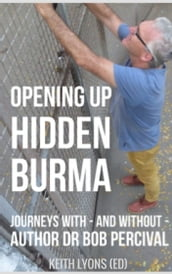 Opening up Hidden Burma: Journeys With - And Without - Author Dr Bob Percival