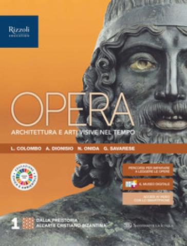 Opera. Architettura e arti visive nel tempo. Per le Scuole superiori. Con e-book. Con espansione online. 1.