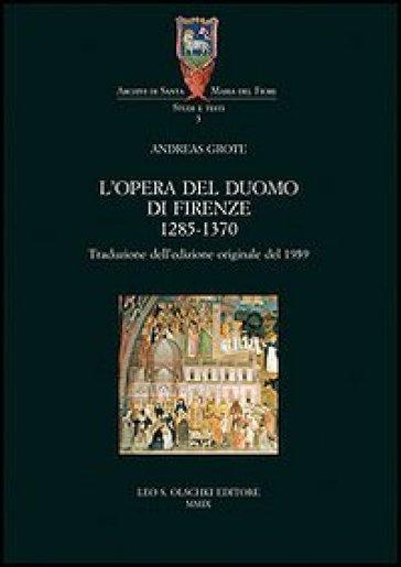 L'Opera del Duomo di Firenze (1285-1370) - Andreas Grote |