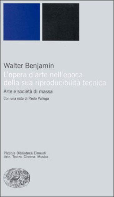 Opera d'arte nell'epoca della sua riproducibilità tecnica (L') - Walter Benjamin | Rochesterscifianimecon.com