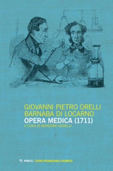 Opera medica - Giovanni Pietro Orielli Barnaba di Locarno  