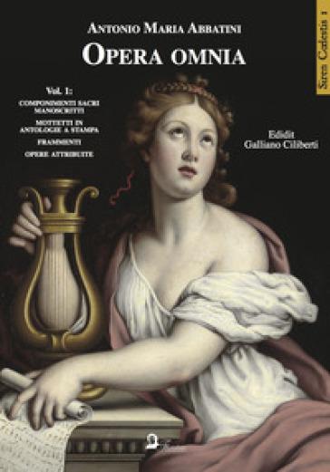 Opera omnia. 1: Componimenti sacri manoscritti. Mottetti in antologie a stampa. Frammenti. Opere attribuite - Antonio Maria Abbatini |