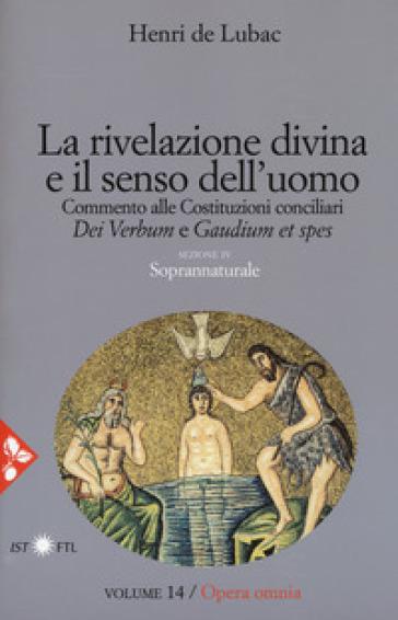 Opera omnia. 14: La rivelazione divina e senso dell'uomo. Commento alle Costituzioni conciliari «Dei Verbum» e «Gaudium et spes». Soprannaturale - Henri de Lubac |