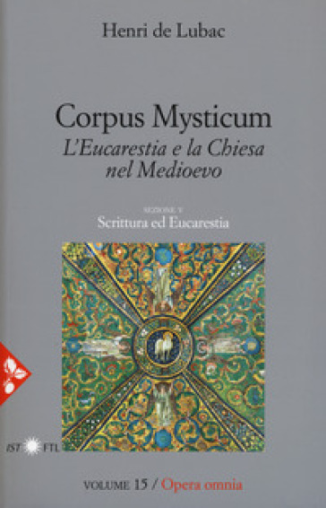 Opera omnia. 15: Corpus Mysticum. L'eucarestia e la Chiesa nel Medioevo. Scrittura ed Eucarestia - Henri de Lubac | Kritjur.org