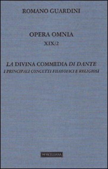 Opera omnia. 19/2: La Divina Commedia di Dante. I principali concetti filosofici e religiosi (Lezioni) - Romano Guardini |