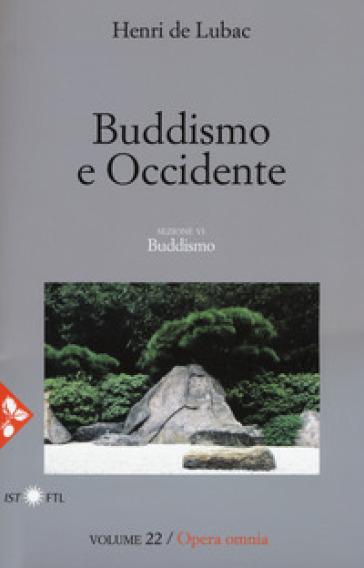 Opera omnia. 22: Buddismo e occidente. Buddismo - Henri de Lubac |