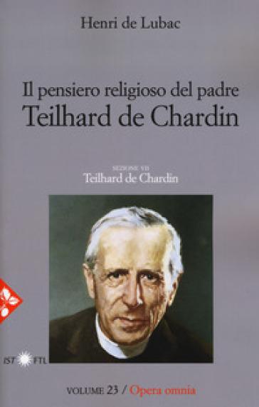 Opera omnia. 23: Il pensiero religioso di Teilhard de Chardin. Teilhard de Chardin - Henri de Lubac |