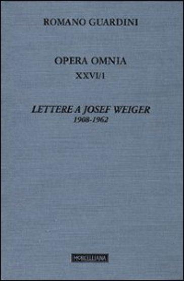Opera omnia. 26/1: Lettere a Josef Weiger. 1908-1962 - Romano Guardini |