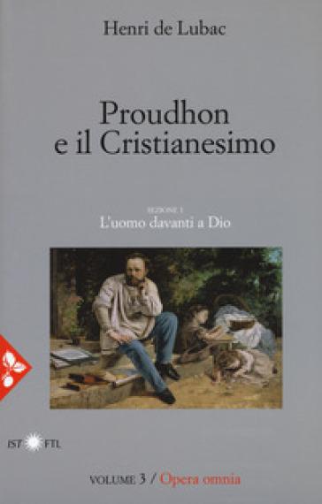 Opera omnia. 3: Proudhon e il cristianesimo. L'uomo davanti a Dio - Henri de Lubac | Kritjur.org