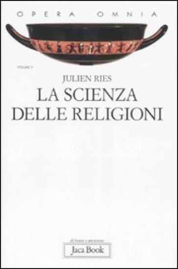 Opera omnia. 5.La scienza delle religioni. Storia, storiografia, problemi e metodi - Julien Ries  