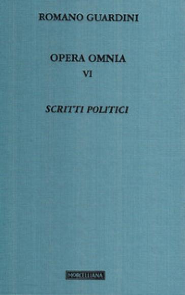 Opera omnia. 6: Scritti politici - Romano Guardini | Kritjur.org