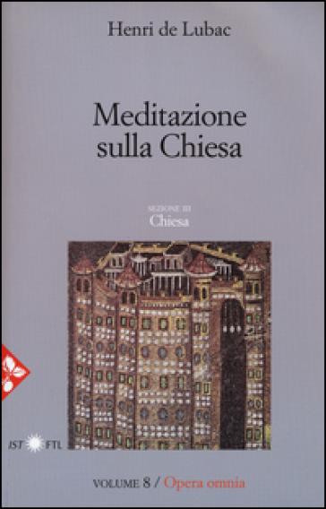 Opera omnia. 8: Meditazione sulla Chiesa. Chiesa - Henri de Lubac   Jonathanterrington.com