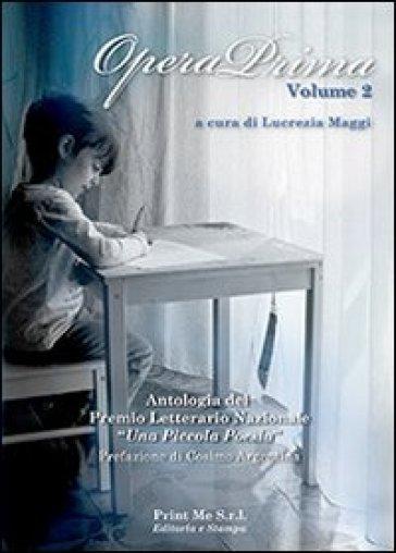 Opera prima. Antologia del premio letterario nazionale «una piccola poesia in the classroom». 2. - L. Maggi | Ericsfund.org