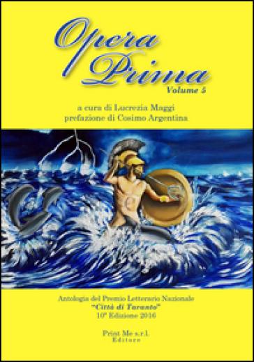 Opera prima. Antologia del premio letterario nazionale «Città di Taranto». 10ª edizione. 5. - L. Maggi |