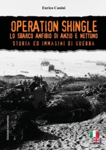 Operation Shingle. Lo sbarco anfibio di Anzio e Nettuno - Enrico Canini   Jonathanterrington.com