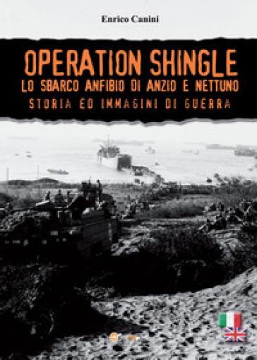 Operation Shingle. Lo sbarco anfibio di Anzio e Nettuno - Enrico Canini | Rochesterscifianimecon.com